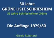 30 Jahre GRÜNE LISTE SCHRIESHEIM - Bild- und Textdokumente der Anfänge der Schriesheimer Grünen!